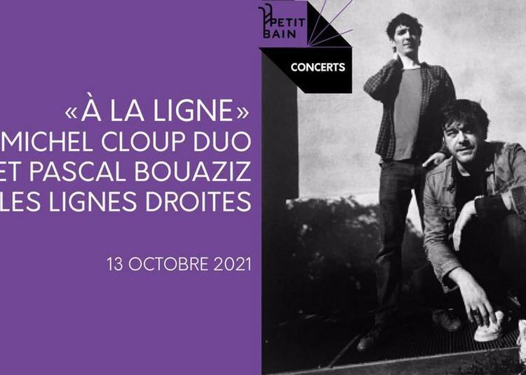 Michel Cloup Duo Et Pascal Bouaziz X Les Lignes Droites à Paris 13ème