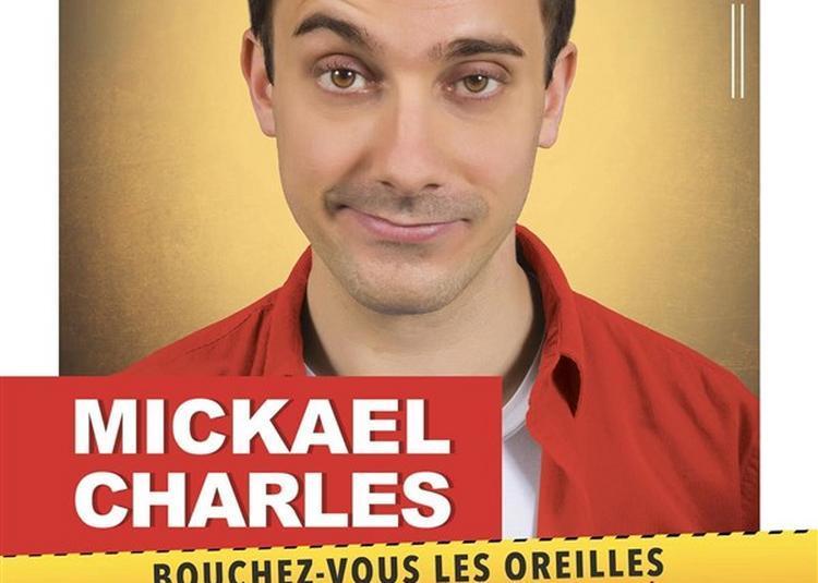 Mickaël Charles Dans Bouchez-Vous Les Oreilles, Âmes Sensibles, S'Abstenir à Dijon