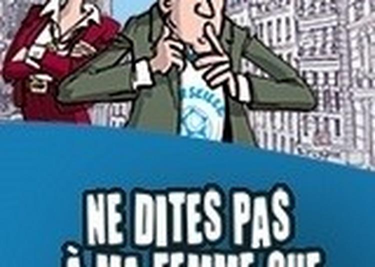 Ne Dites Pas A Ma Femme Que Je Suis Marseillais ! à Nice