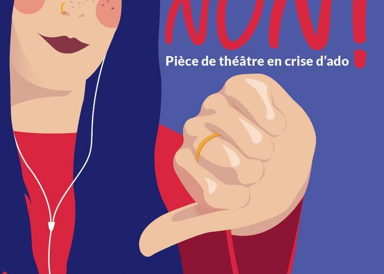 Non! Pièce de théâtre en crise d'ado à Aumontzey