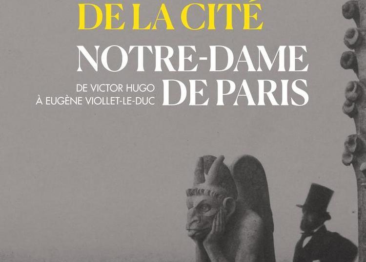 Notre-dame De Paris, De Victor Hugo à Eugène Viollet-le-duc à Paris 4ème