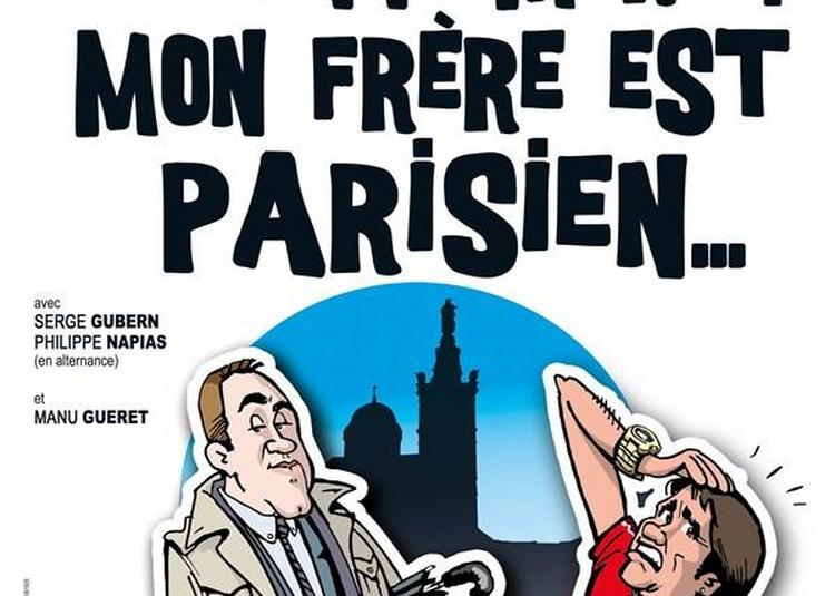 Oh Bonne Mère ! Mon Frère Est Parisien.. à Marseille