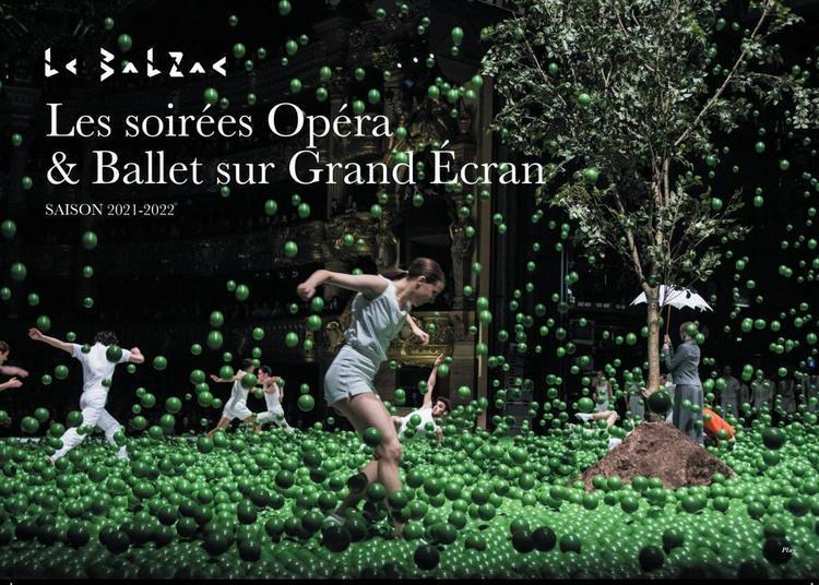 Opéras et Ballets sur grand écran: Saison 2021 et 2022 au cinéma le Balzac