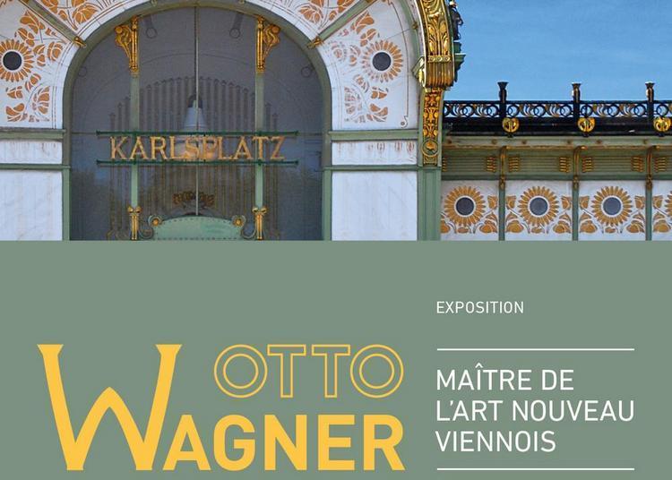 Otto Wagner. Maître de l'Art nouveau viennois à Paris 16ème
