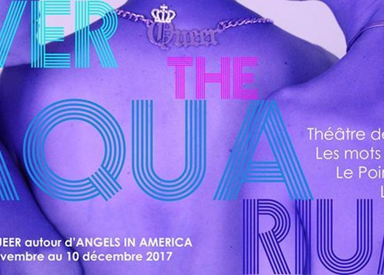 Over The Aquarium : Festival Queer autour d'Angels in America à Paris 12ème