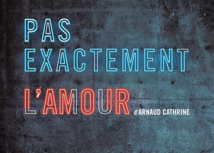 Pas Exactement L'Amour à Paris 18ème