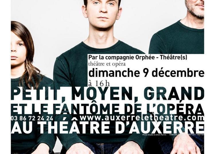 Petit, moyen, grand... et le fantôme de l'Opéra à Auxerre