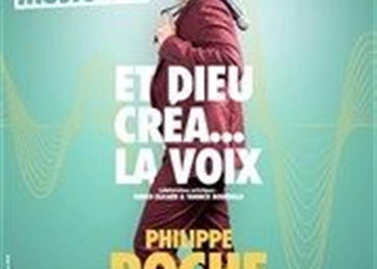 Philippe Roche Dans Et Dieu Créa... La Voix à Nimes
