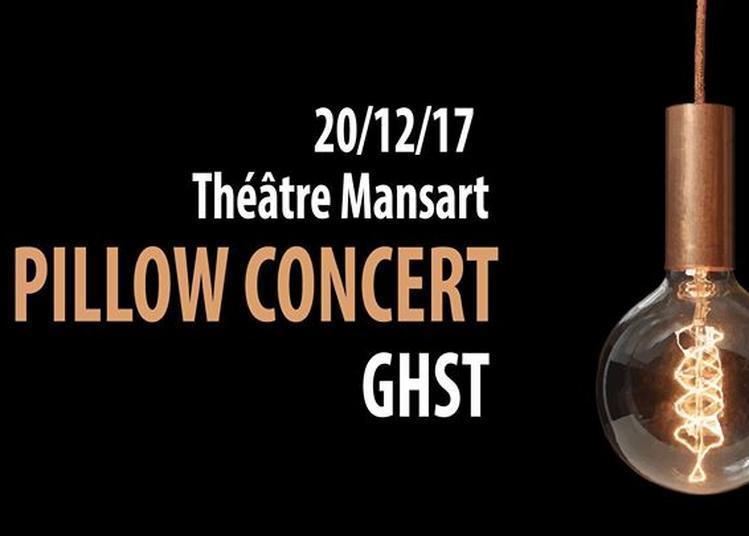 Pillow Concert / GHST à Dijon