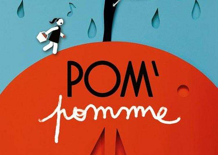 Pom'pomme - Spectacle Musical à Lyon