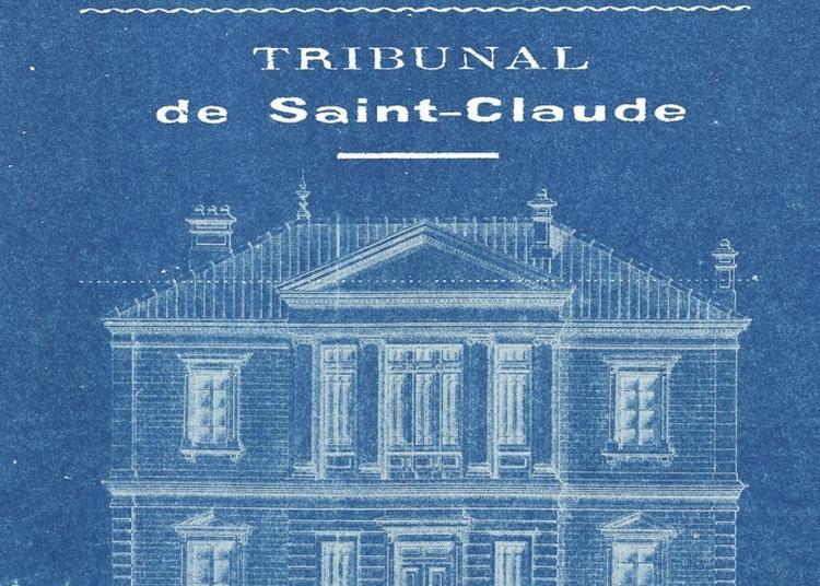 Présentation De Documents : Le Tribunal De Première Instance De Saint-claude à Montmorot