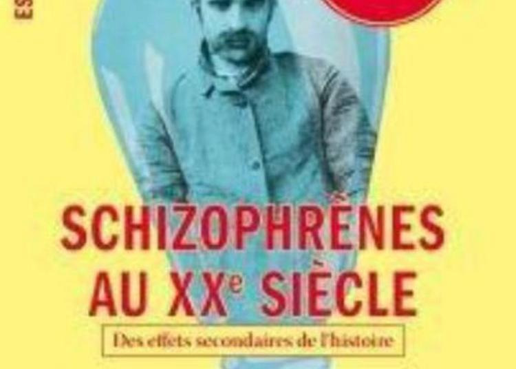 Présentation Et Débat Autour D'un Livre « Schizophrènes Au Xxe Siècle, Des Effets Secondaires De L'histoire » à Neuilly sur Marne