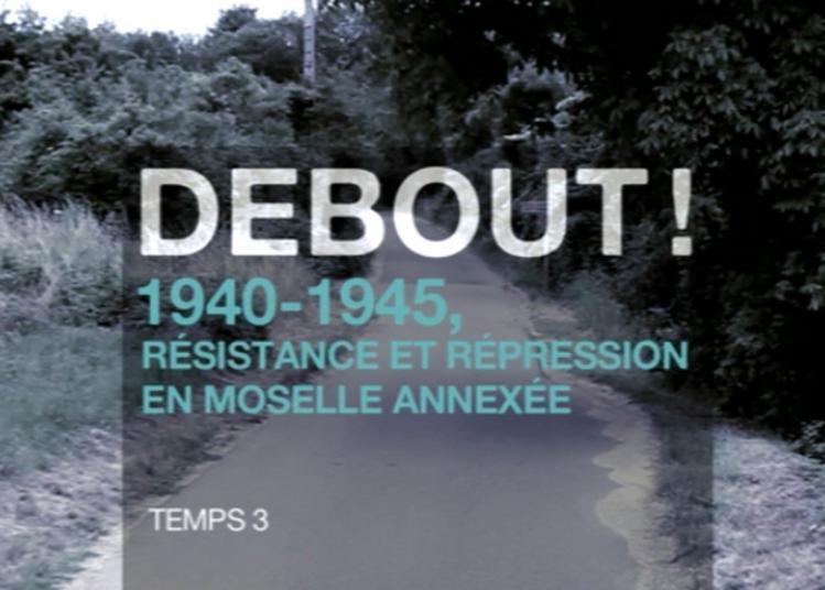Projection De Témoignages « Debout ! 1940-1945, Résistance Et Répression En Moselle Annexée » à Metz