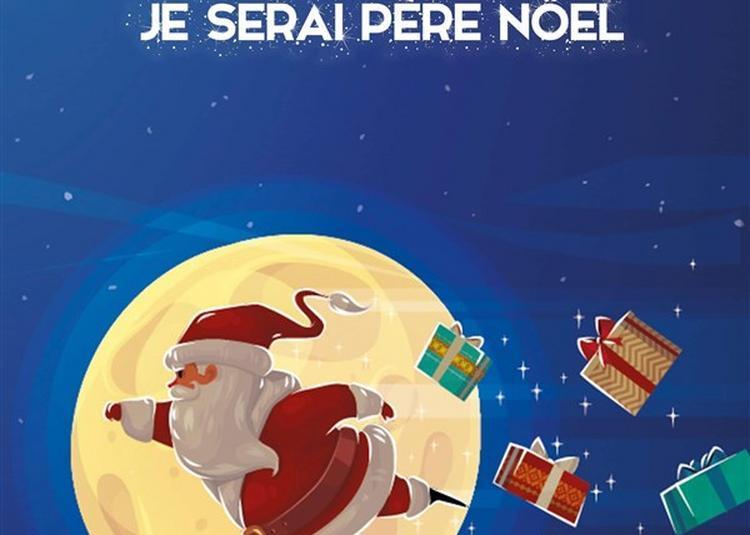 Quand Je Serai Grand Je Serai Père Noël à Cabries