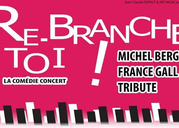 RE-BRANCHE TOI ! Tribute Michel Berger / France Gall à Montlouis sur Loire