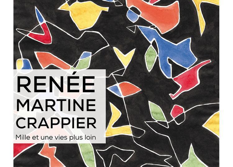 Renée Martine Crappier - Mille Et Une Vies Plus Loin à Le Mans