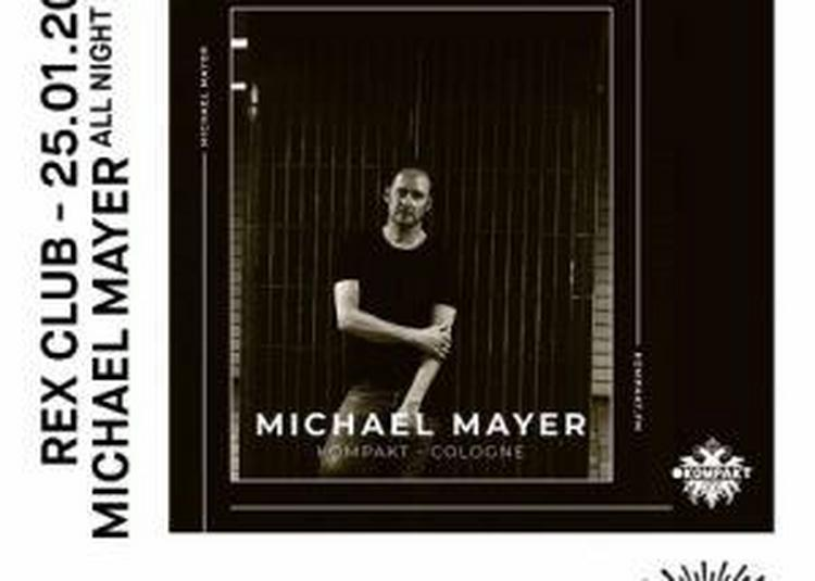 Rex Club Presente Michael Mayer All Night Long à Paris 2ème