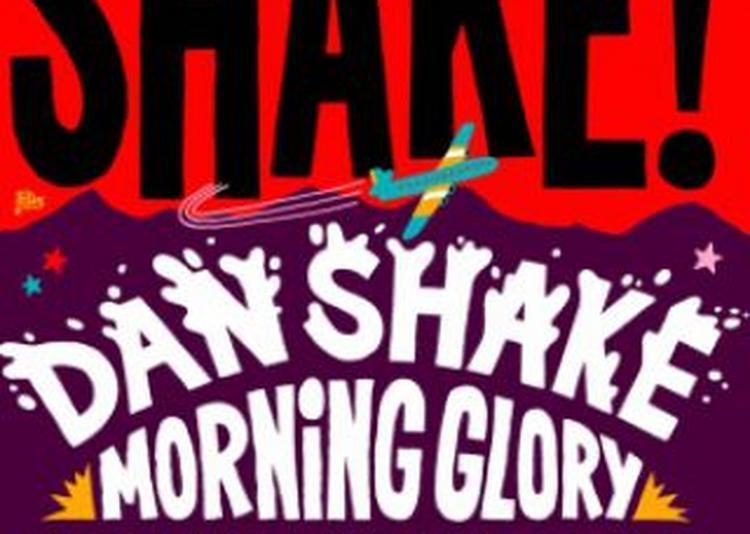 SHAKE #4 : Dan Shake, Morning Glory, Around The World à Paris 18ème
