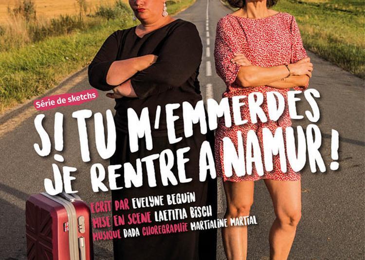 Si Tu M'Emmerdes, Je Rentre A Namur à Paris 18ème