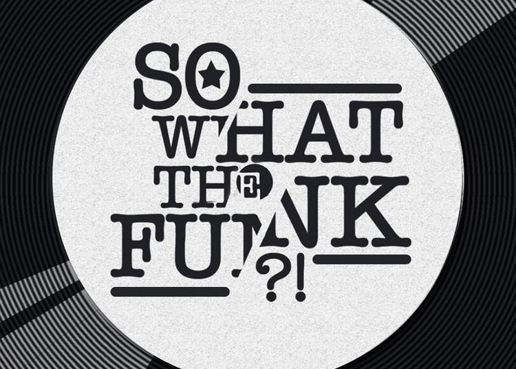So What The Funk ?! X Clubbing Groove X Les Disquaires à Paris 11ème