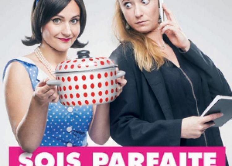 Sois Parfaite Et T'Es Toi ! à Nantes