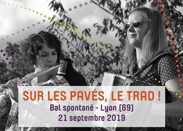 Sur Les Pavés, Le Trad ! Bal Spontané à Lyon