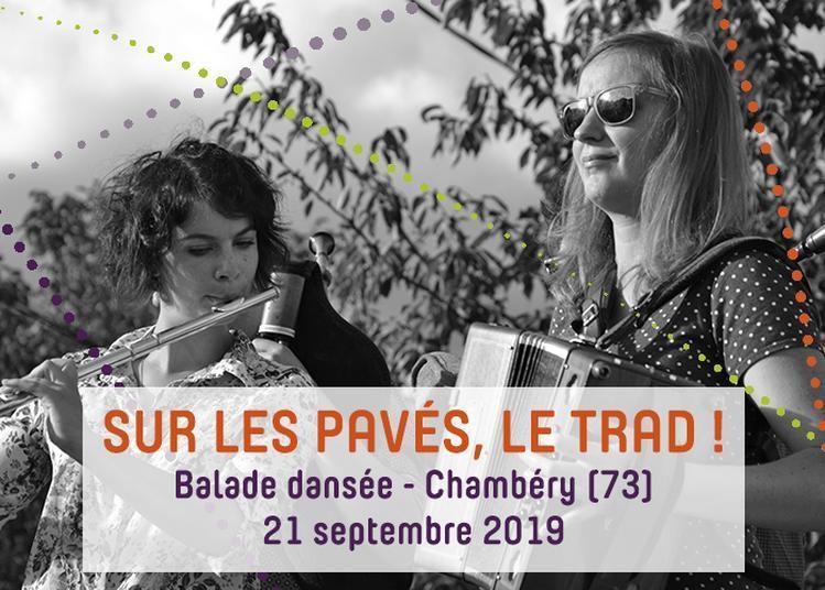 Sur Les Pavés, Le Trad ! - Balade Dansée à Chambery