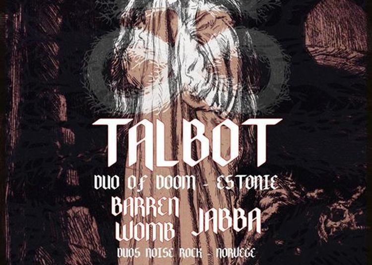 Talbot // Barren Womb // Jabba à Besancon