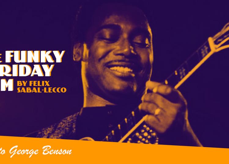 The Funky Friday Jam By Felix Sabal Lecco : Tribute To George Benson à Paris 19ème