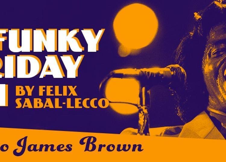 The Funky Friday Jam By Felix Sabal-lecco : Tribute To James Brown? à Paris 19ème