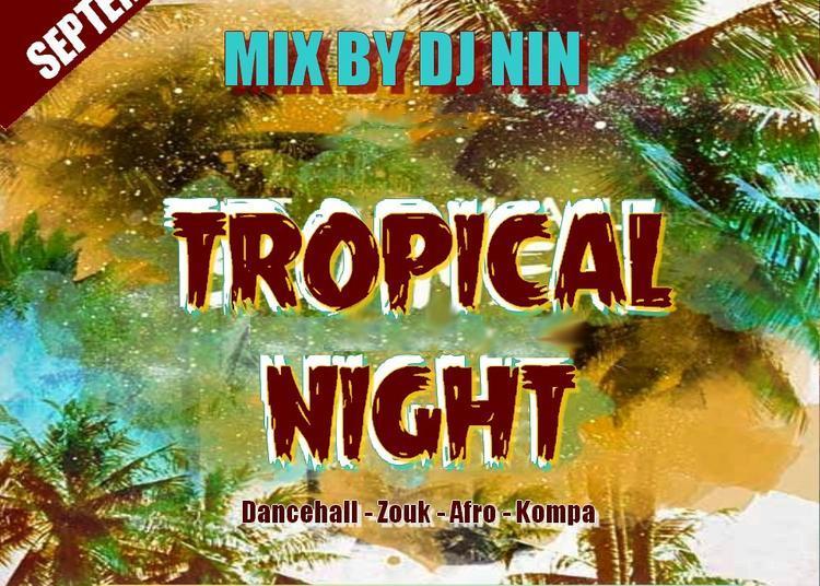 TROPICAL NIGHT | MIX DJ NIN à Montpellier