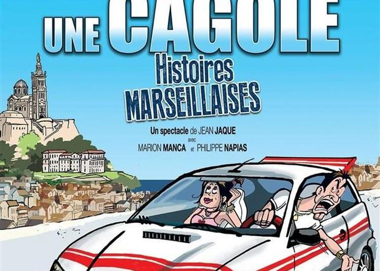 Un Cacou, Une Cagole, Histoires Marseillaises à Marseille