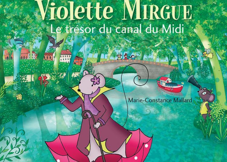 Violette Mirgue, Le Trésor Du Canal Du Midi - Rencontre Et Atelier Créatif Avec L'auteur à Toulouse