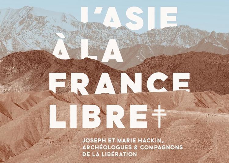 Visite Gratuite De L'exposition De L'asie à La France Libre. Joseph Et Marie Hackin, Archéologues Et Compagnons De La Libération à Paris 7ème