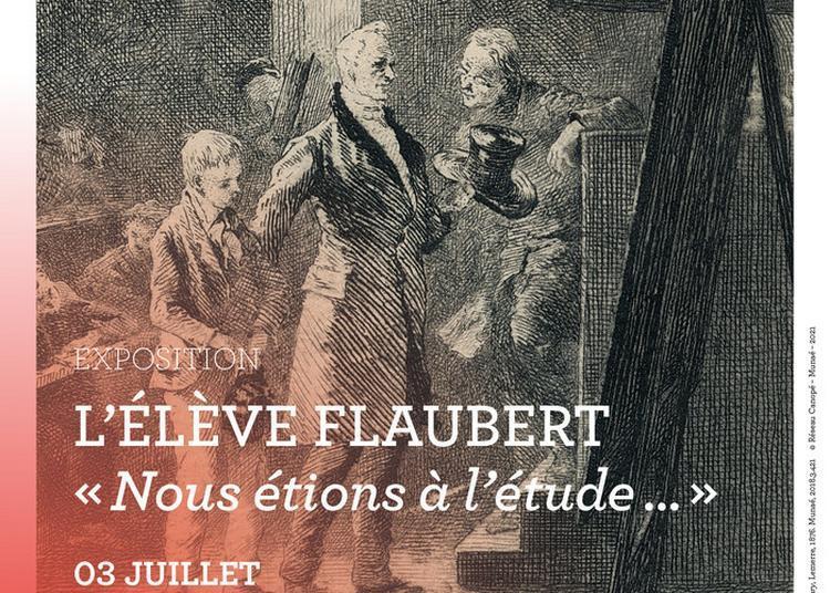 Visite Guidée De L'exposition L'élève Flaubert : Nous Étions À L'étude à Rouen