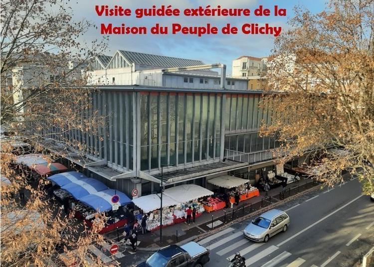 Visite Guidée Extérieure De La Maison Du Peuple De Clichy