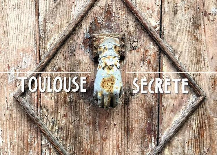 Visite Guidée Toulouse Secrète Ou La Ville Méconnue