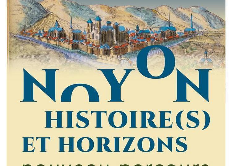 Visite Libre De L'exposition Noyon, Histoire(s) Et Horizons. Nouveau Parcours