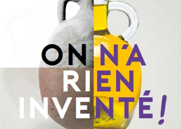 Visites Commentées De L'exposition On N'a Rien Inventé ! Produits, Commerce Et Gastronomie Dans L'antiquite Romaine à Marseille