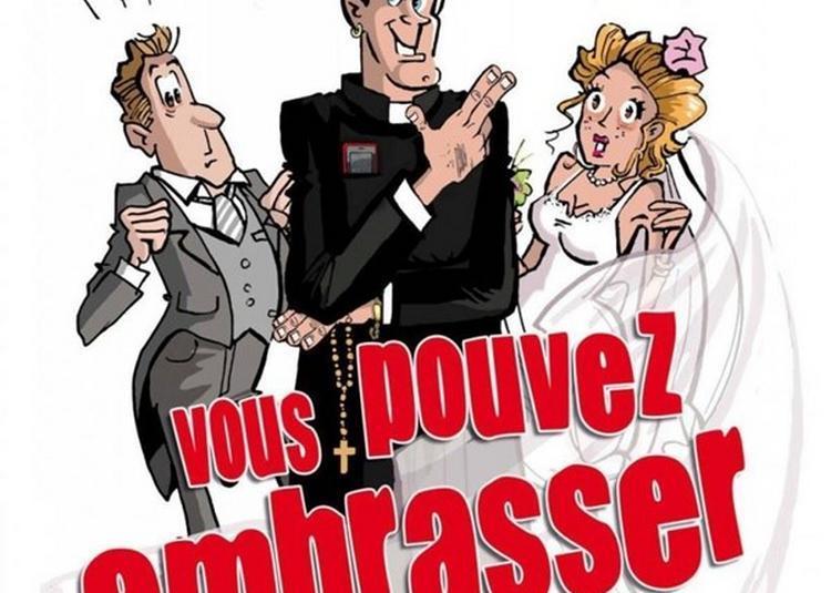 Vous Pouvez Embrasser La Mariée à Rouen